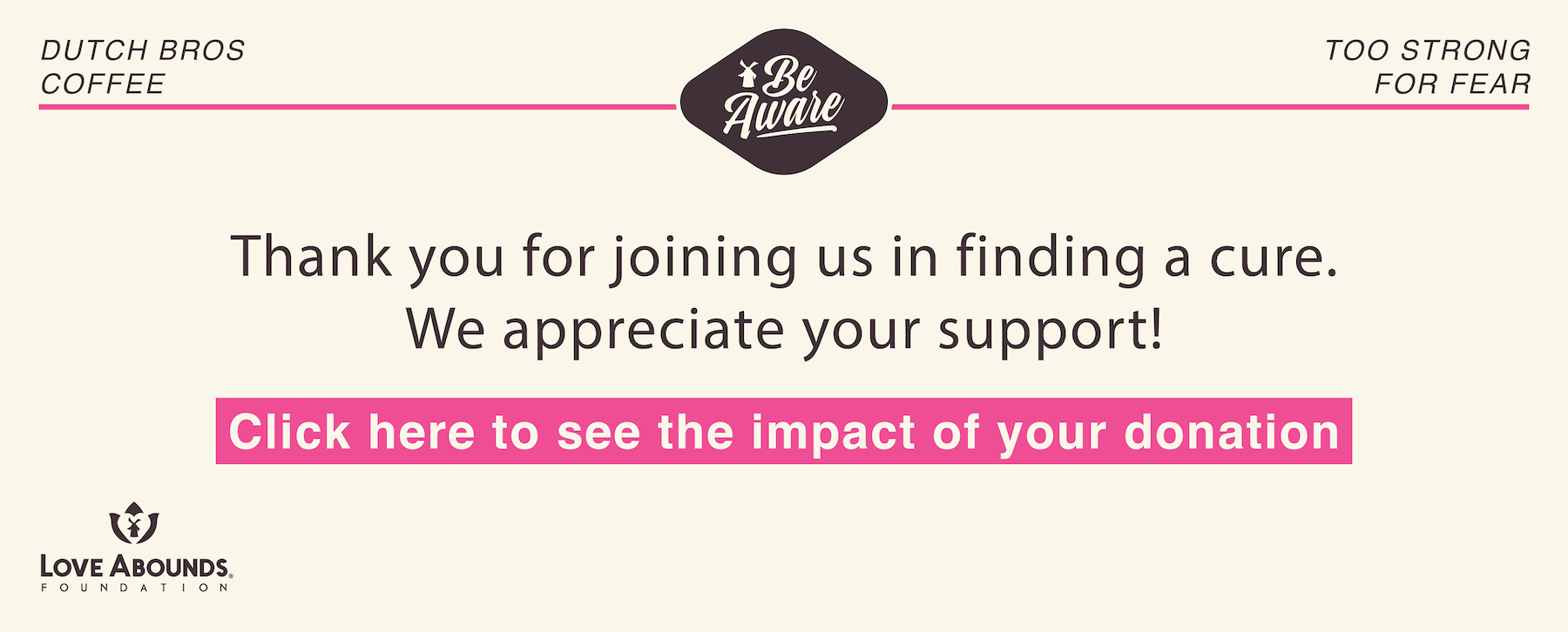 Thank tou for joining us in finding a cure. We appreciate your support! Click here to see the impact of your donation