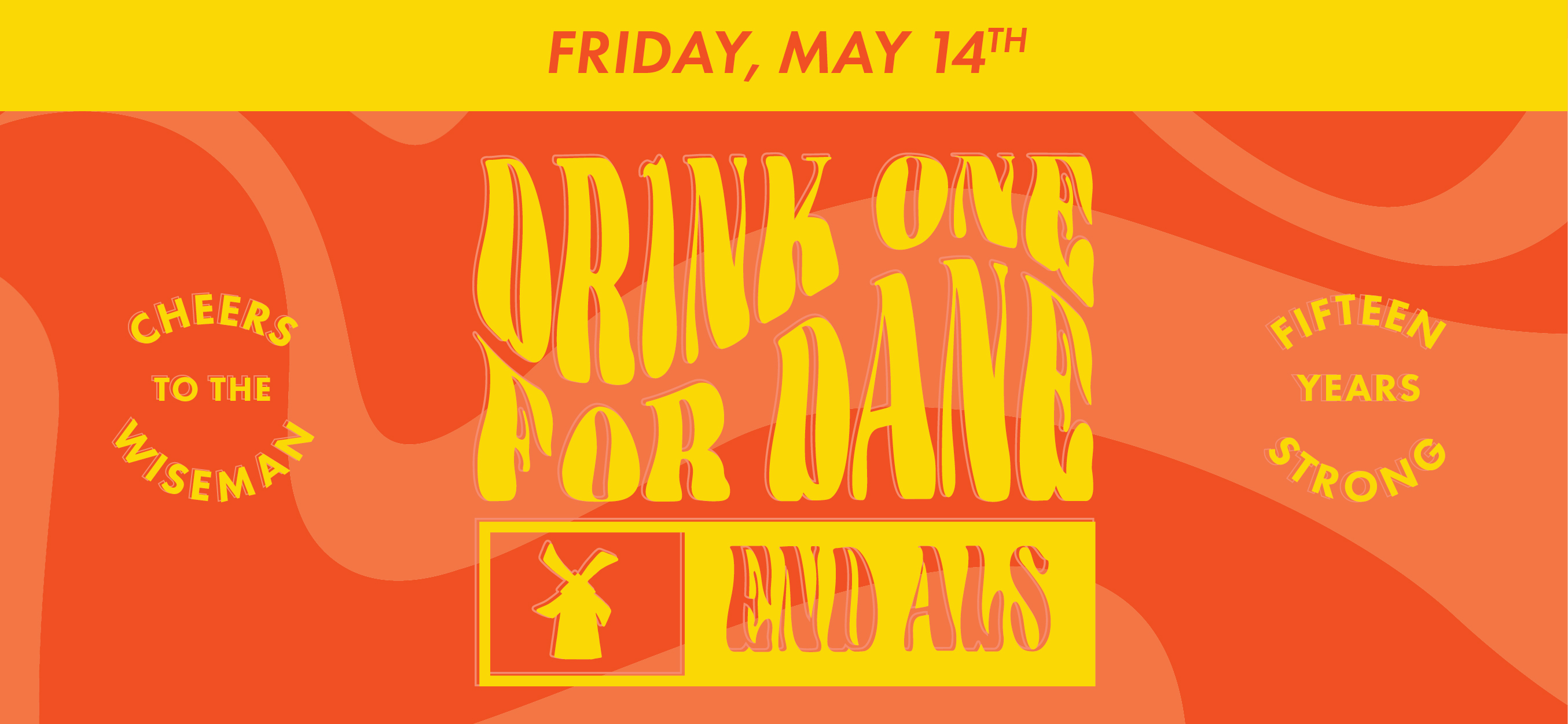 Friday, May 14th. Cheers to the Wiseman. Drink one for Dane. End ALS. Fifteen years strong.