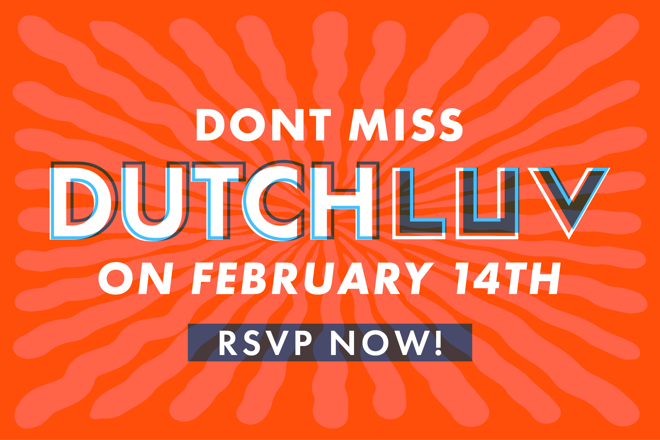Don't miss Dutch Luv on February 14th. RSVP NOW! (Link to facebook events)